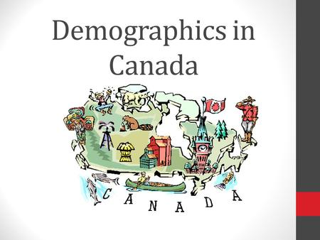 Demographics in Canada. Demographics – The study of population statistics Birth Rate – number of births per 1000 people in a population Death Rate – number.
