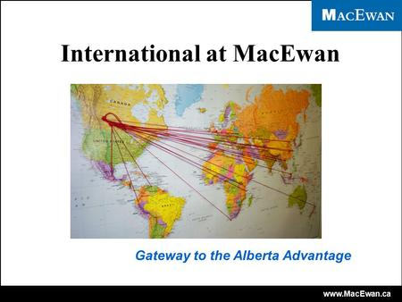 Www.MacEwan.ca International at MacEwan Gateway to the Alberta Advantage.