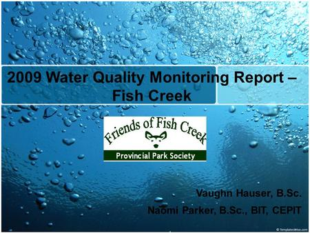 2009 Water Quality Monitoring Report – Fish Creek Vaughn Hauser, B.Sc. Naomi Parker, B.Sc., BIT, CEPIT.