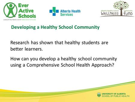 Research has shown that healthy students are better learners. How can you develop a healthy school community using a Comprehensive School Health Approach?