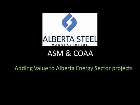 ASM & COAA Adding Value to Alberta Energy Sector projects.