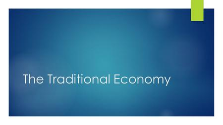 The Traditional Economy. Sometimes people work for free. You might help a friend or do a favour for a neighbor. In the traditional economy, most production.