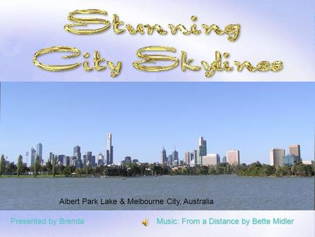 Albert Park Lake & Melbourne City, Australia Presented by Brenda Music: From a Distance by Bette Midler.