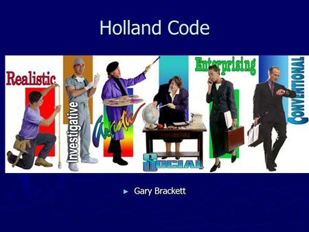 Holland Code ► Gary Brackett. The Holland Code ► Let us assist you in matching your interests to jobs by:  Identifying abilities, interests, and personal.