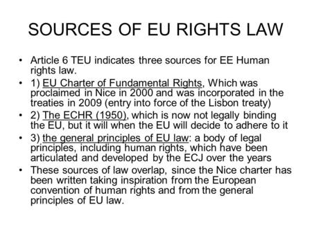 SOURCES OF EU RIGHTS LAW Article 6 TEU indicates three sources for EE Human rights law. 1) EU Charter of Fundamental Rights, Which was proclaimed in Nice.