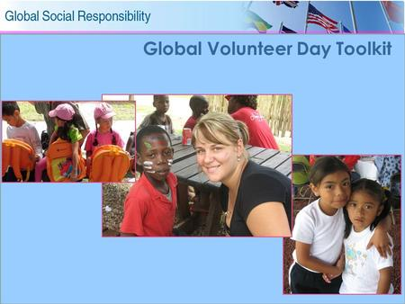 1 Global Volunteer Day Toolkit. 2 Contents  Goal & Objectives 3  GVD Local & Global Strategy4  Associates as Community Leaders5  7 Steps for Successful.