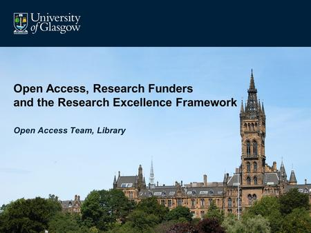 Open Access, Research Funders and the Research Excellence Framework Open Access Team, Library.