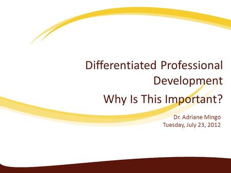 Differentiated Professional Development Why Is This Important? Dr. Adriane Mingo Tuesday, July 23, 2012.