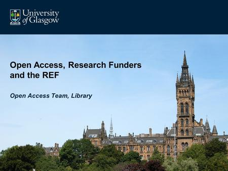 Open Access, Research Funders and the REF Open Access Team, Library.