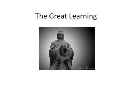 "The Great Learning. Introduction The Great Learning (or ""Da Xier"") is the first of the Three Confucius Classics The Great Learning is considered the foundational."
