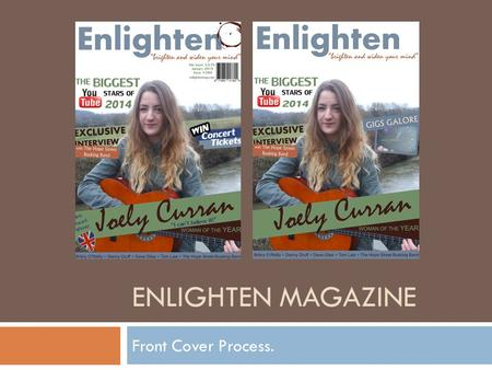 ENLIGHTEN MAGAZINE Front Cover Process.. Original Image I took the original image of Joely, and cropped it so that it was a perfect mid-shot of her. I.