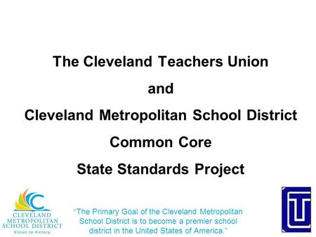 """The Primary Goal of the Cleveland Metropolitan School District is to become a premier school district in the United States of America."" The Cleveland."
