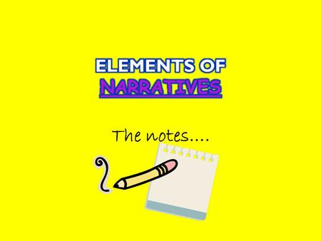 The notes…..  Narratives are stories that are either told orally or they are written down.  They can be fiction or non-fiction.  They take many forms.