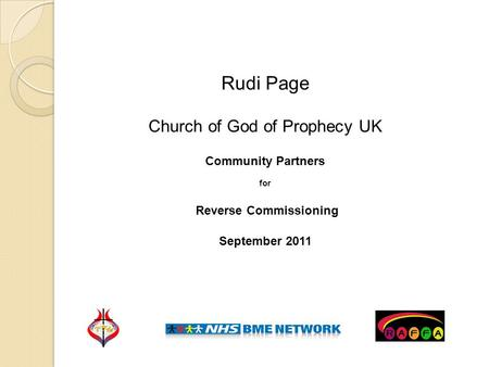 Rudi Page Church of God of Prophecy UK Community Partners for Reverse Commissioning September 2011.