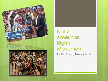 Native American Rights Movement By Fan Yang, Renate Mols.