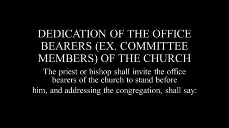 DEDICATION OF THE OFFICE BEARERS (EX. COMMITTEE MEMBERS) OF THE CHURCH