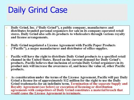 "Daily Grind Case Daily Grind, Inc. (""Daily Grind""), a public company, manufactures and distributes branded personal organizers for sale in its company-operated."