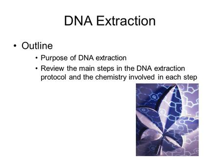 DNA Extraction Outline Purpose of DNA extraction