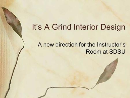 It's A Grind Interior Design A new direction for the Instructor's Room at SDSU.