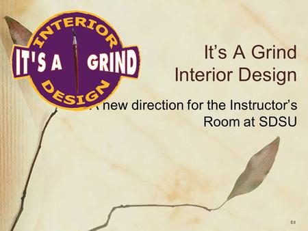 It's A Grind Interior Design A new direction for the Instructor's Room at SDSU Ed.