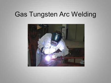 Gas Tungsten <strong>Arc</strong> <strong>Welding</strong>