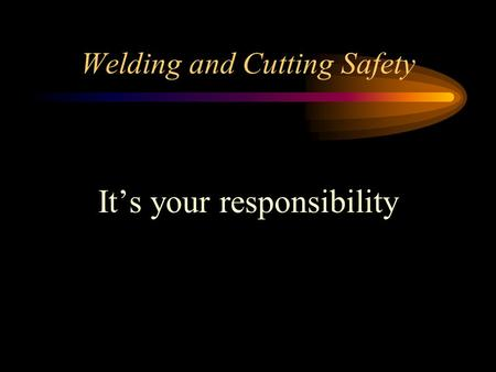<strong>Welding</strong> and Cutting Safety