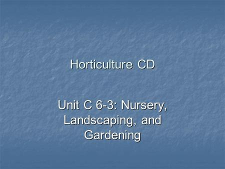 Horticulture CD Unit C 6-3: Nursery, Landscaping, and Gardening.