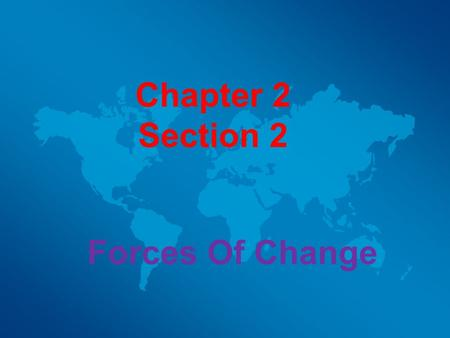 Chapter 2 Section 2 Forces Of Change.
