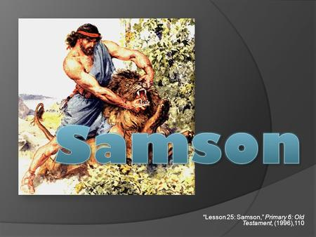 """Lesson 25: Samson,"" Primary 6: Old Testament, (1996),110."