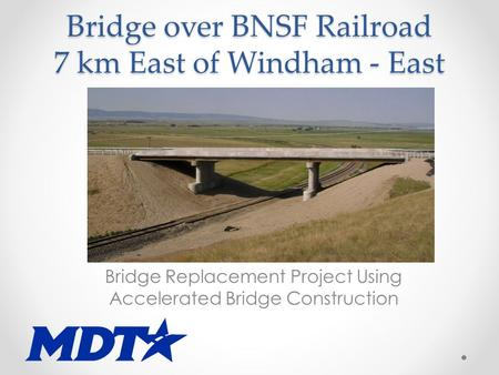 Bridge over BNSF Railroad 7 km East of Windham - East Bridge Replacement Project Using Accelerated Bridge Construction.