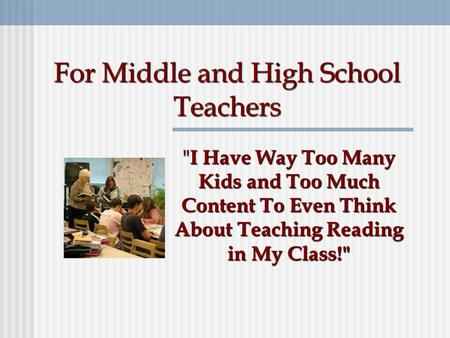 For Middle and High School Teachers  I Have Way Too Many Kids and Too Much Content To Even Think About Teaching Reading in My Class!