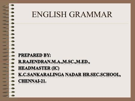 ENGLISH GRAMMAR Prepared by: R.Rajendran.M.A.,M.Sc.,M.Ed.,