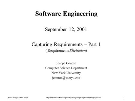 Bernd Bruegge & Allen Dutoit Object-Oriented Software Engineering: Conquering Complex and Changing Systems 1 Software Engineering September 12, 2001 Capturing.