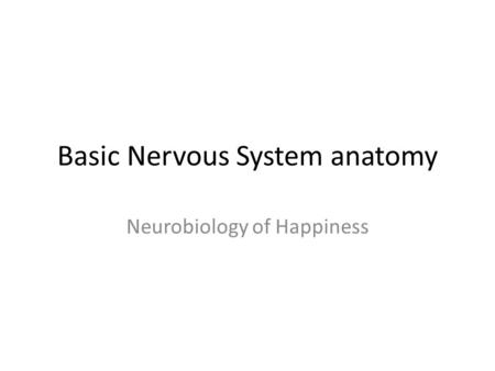 Basic Nervous System anatomy Neurobiology of Happiness.