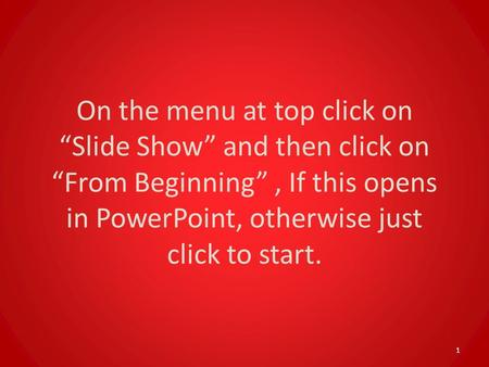 "On the menu at top click on ""Slide Show"" and then click on ""From Beginning"" , If this opens in PowerPoint, otherwise just click to start."