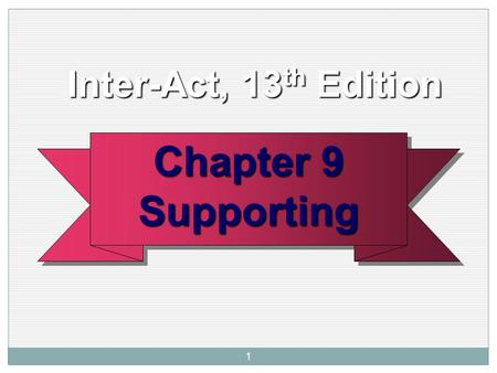 1 Chapter 9 Supporting Supporting Inter-Act, 13 th Edition Inter-Act, 13 th Edition.