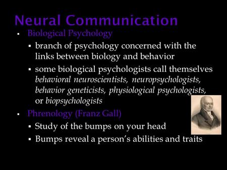  Biological Psychology  branch of psychology concerned with the links between biology and behavior  some biological psychologists call themselves behavioral.