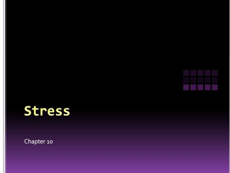 Stress Chapter 10.