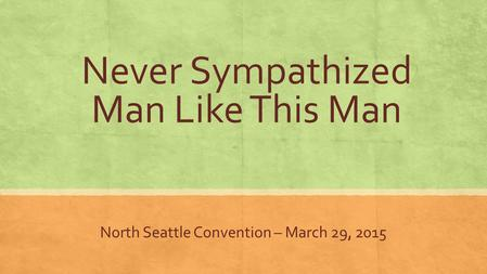 Never Sympathized Man Like This Man North Seattle Convention – March 29, 2015.