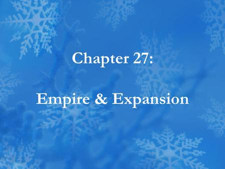 "Chapter 27: Empire & Expansion. New Manifest Destiny What Is It? –Extend American control & influence overseas –Imperialistic– subjugation of ""lesser"""