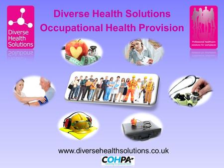 Www.diversehealthsolutions.co.uk Occupational Health Provision Diverse Health Solutions.