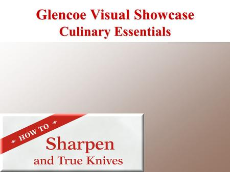 Glencoe Visual Showcase Culinary Essentials. Using four fingers to guide the knife, hold the knife at a 20° angle against the whetstone. 1 Sharpen and.