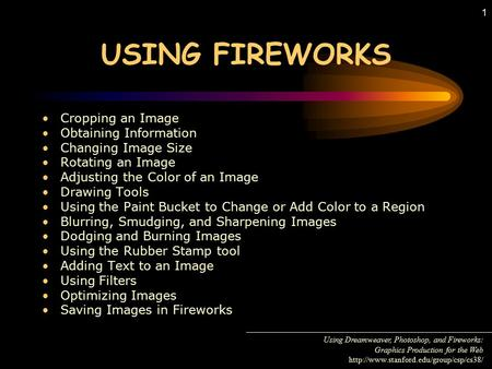 1 USING FIREWORKS Cropping an Image Obtaining Information Changing Image Size Rotating an Image Adjusting the Color of an Image Drawing Tools Using the.