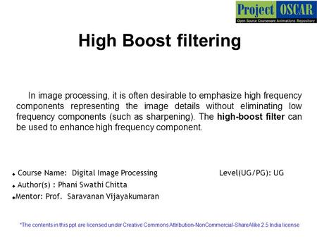 High Boost filtering In image processing, it is often desirable to emphasize high frequency components representing the image details without eliminating.