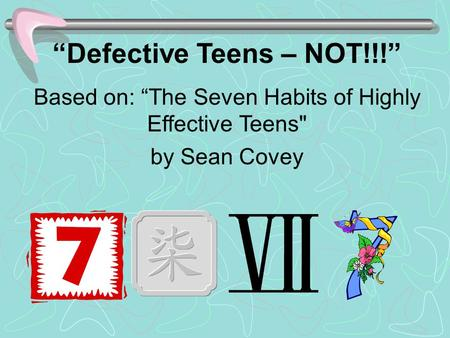 """Defective Teens – NOT!!!"" Based on: ""The Seven Habits of Highly Effective Teens by Sean Covey."