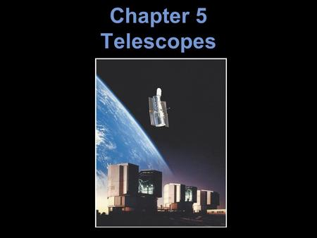 Chapter 5 Telescopes. 5.1 Optical Telescopes The Hubble Space Telescope 5.2 Telescope Size The Hubble Space Telescope 5.3 Images and Detectors Diffraction.