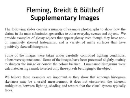 Fleming, Breidt & Bülthoff Supplementary Images The following slides contain a number of example photographs to show how the claims in the main submission.