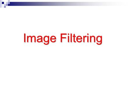 Image Filtering. Outline Outline Concept of image filter  Focus on spatial image filter Various types of image filter  Smoothing, noise reductions 