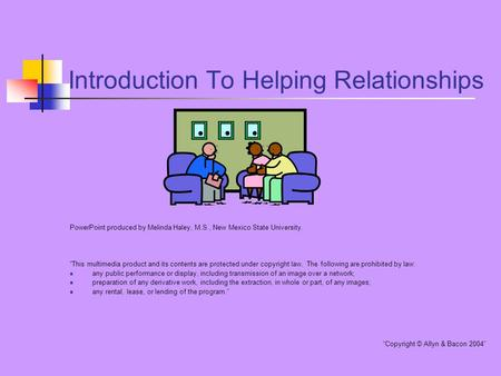 "Introduction To Helping Relationships PowerPoint produced by Melinda Haley, M.S., New Mexico State University. ""This multimedia product and its contents."