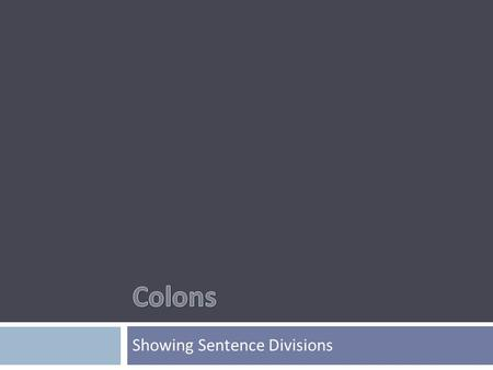 Showing Sentence Divisions. …is used to mark a major division in sentences. Uses:  Introducing a list, an appositive, a quotation, a summation, or an.